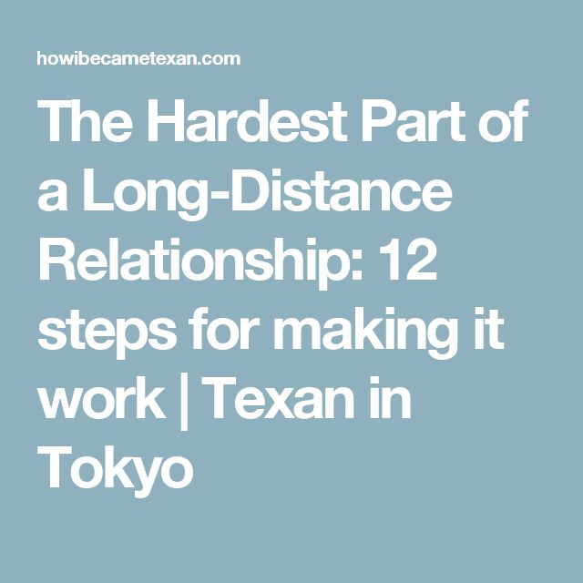 The Hardest Part of a Long-Distance Relationship: 12 steps for making it work  |   Texan in Tokyo