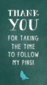 Thank you for taking the time to follow my pins. Pinterest, pinteresting,