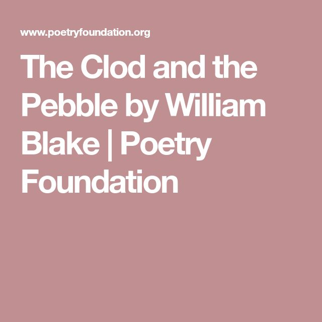 The Clod and the Pebble by William Blake | Poetry Foundation