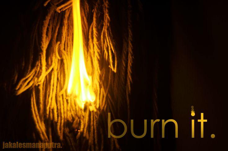 burn it.