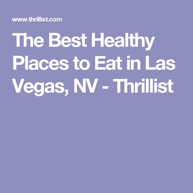 The Best Healthy Places to Eat in Las Vegas, NV - Thrillist