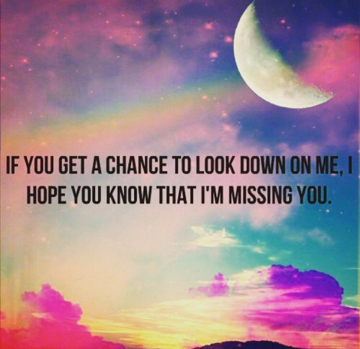 If you get a Chance to look down on me, I hope you know I'm missing you so much.