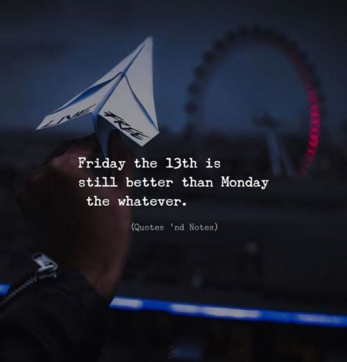 BEST LIFE QUOTES    Friday the 13th is still better than Monday the whatever. —via https://ift.tt/2eY7hg4