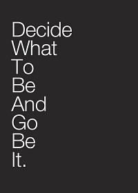 Decide what to be and go be it.