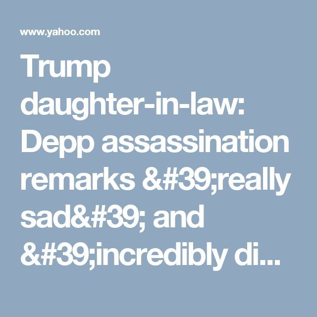 Trump daughter-in-law: Depp assassination remarks 'really sad' and 'incredibly disappointing'