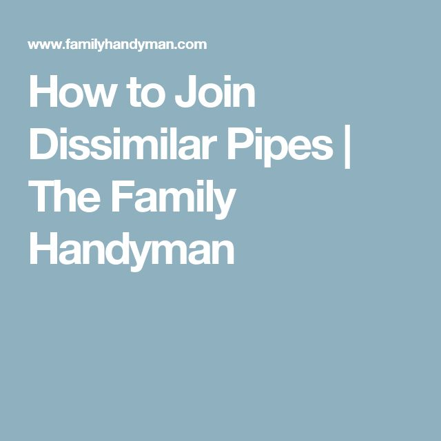 How to Join Dissimilar Pipes | The Family Handyman