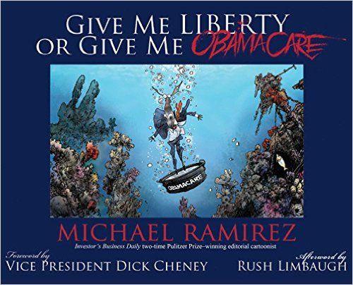 Give Me Liberty or Give Me Obamacare: Michael Ramirez: 9781501110252: Amazon.com: Books