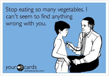 Funny Get Well Ecard: Stop eating so many vegetables. I can't seem to find anything wrong with you.