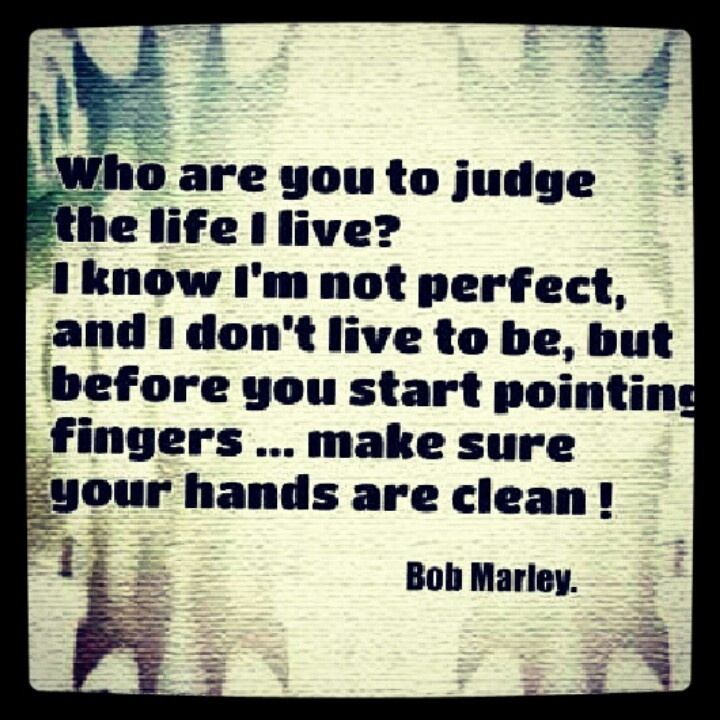 Quotes Don T Judge: Bob Marley Quote ~don't Judge Others