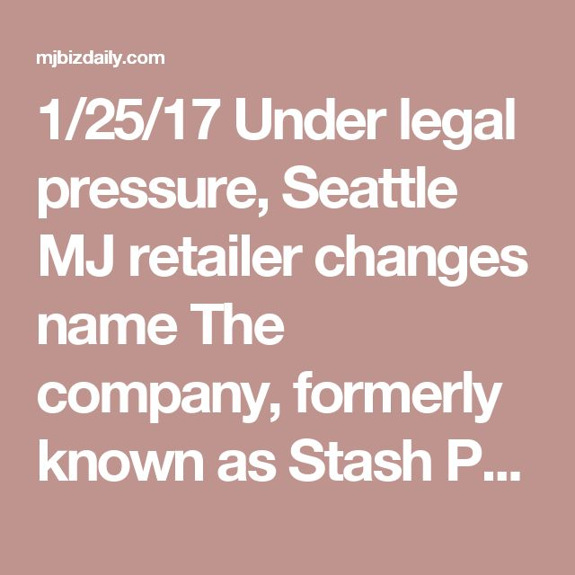 1/25/17 Under legal pressure, Seattle MJ retailer changes name  The company, formerly known as Stash Pot Shop, said in a news release Tuesday it was threatened with legal action by Portland-based Stash Tea Co. The tea company is protective of its trademark name and has sued other marijuana-related business, including Oregon-based Stash Cannabis Company, according to the release.