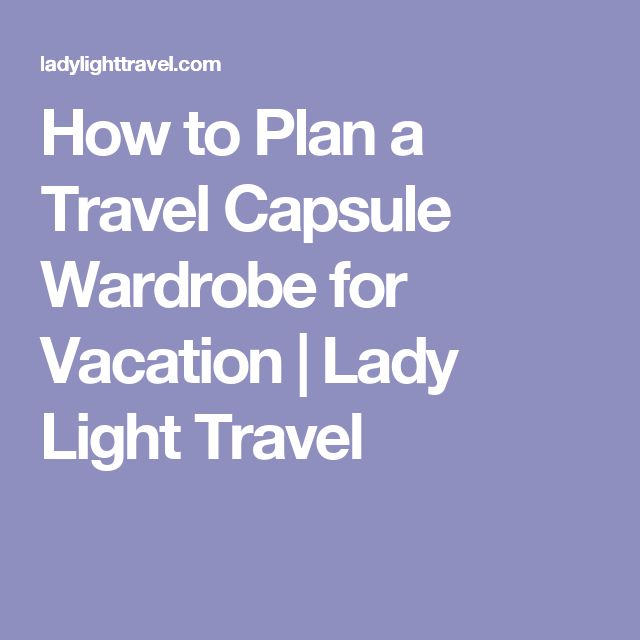 How to Plan a Travel Capsule Wardrobe for Vacation | Lady Light Travel