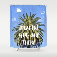 Shower Curtain featuring Imagine you are there! by designed to a T