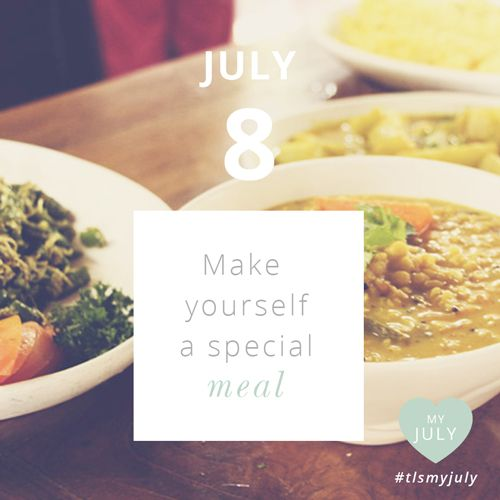 JULY 8: Make yourself a special meal.   Make yourself a scrumptious, nutritious meal today or tonight, a recipe you've never cooked before. Taste the new flavours and feel nourished in body, mind and spirit. Read more about My July: www.thelittlesage.com/my-july-2014 #tlsmyjuly #food #nourish #ayurveda #ayurvedic