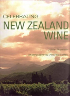 Celebrating New Zealand Wine  By Joelle Thomson - out of print but copies are on Trade Me...