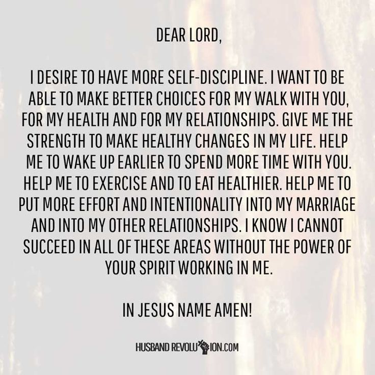 Dear Lord, I desire to have more self-discipline. I want to be able to make better choices for my walk with you, for my health and for my relationships. Gi