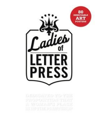 Ladies of Letterpress: Dedicated to the Proposition That a Woman's Place is in the Printshop