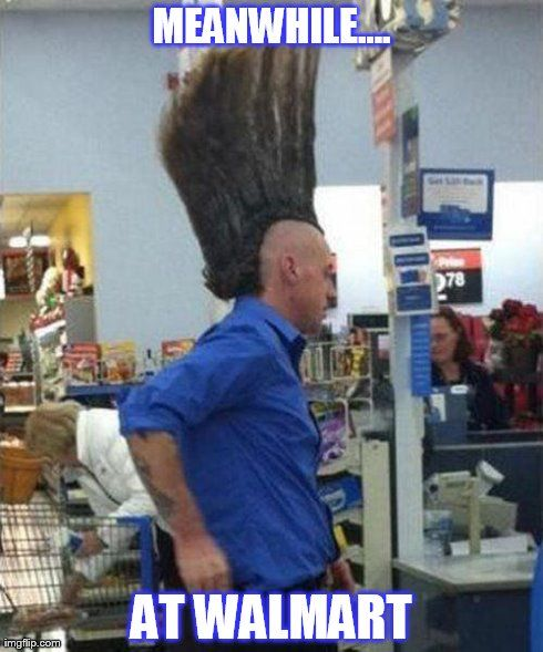 funny walmart pictures with captions | At Walmart | MEANWHILE.... AT WALMART | image tagged in memes,funny ...