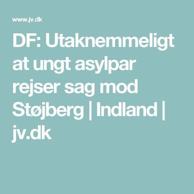 DF: Utaknemmeligt at ungt asylpar rejser sag mod Støjberg   Indland   jv.dk