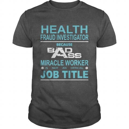 HEALTH FRAUD INVESTIGATOR Because Badass Miracle Worker Is Not An Official Job Title LIMITED TIME ONLY. ORDER NOW if you like, Item Not Sold Anywhere Else. Amazing for you or gift for your family members and your friends. Thank you! #mental #health #shirts