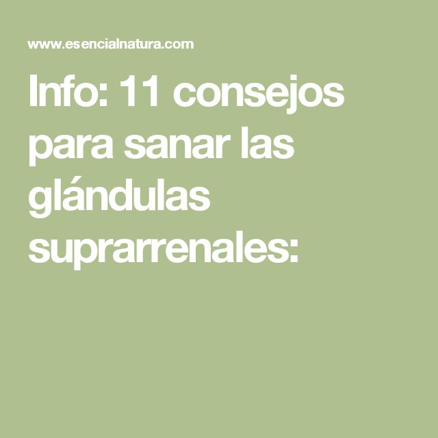 Info: 11 consejos para sanar las glándulas suprarrenales: