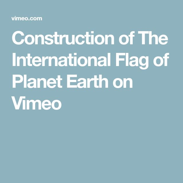 Construction of The International Flag of Planet Earth on Vimeo