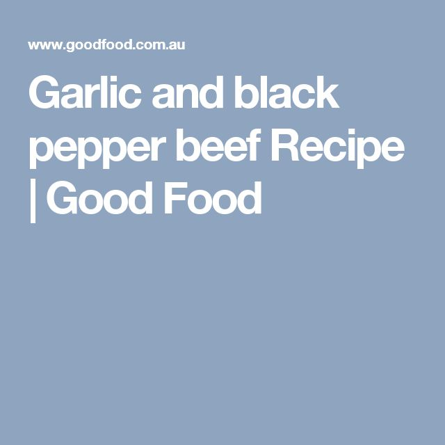 Garlic and black pepper beef Recipe | Good Food