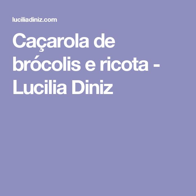Caçarola de brócolis e ricota - Lucilia Diniz