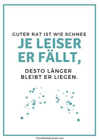 Guter Rat ist wie Schnee, je leiser er fällt, desto länger bleibt er liegen. - Poster mit Sprüchen bei Visuelle Zitate, VisuZit von Nelly Illerta.