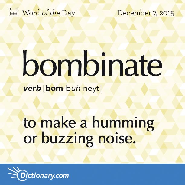 Today's Word of the Day is bombinate. Learn its definition, pronunciation, etymology and more. Join over 19 million fans who boost their vocabulary every day.