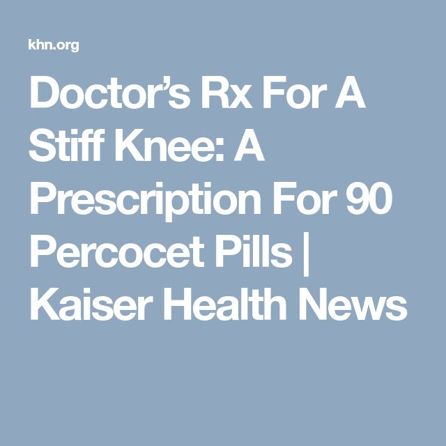 Doctor's Rx For A Stiff Knee: A Prescription For 90 Percocet Pills | Kaiser Health News