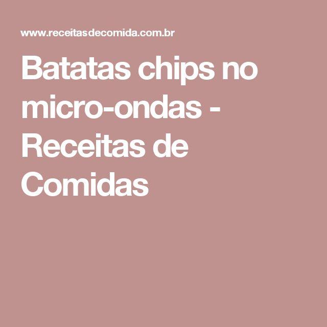 Batatas chips no micro-ondas - Receitas de Comidas