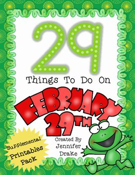 Leap YearLeap Year 2016Find this fun Leap Year Crown too!Leap year is just 'round the corner ... how about focus on the number '29' all day long!This is the supplemental pack that includes printable to go with the FREE list of 29 Activities To Do!You can read about it on this blog post!This Pack Includes:*29 Activities To Do Revolving Around the Number 29~5 Math Related Ideas~9 ELA Related Ideas~1 Science Related Idea~5 Getting Active Ideas~4 Getting Crafty Ideas~5 Miscellaneous/Fun…