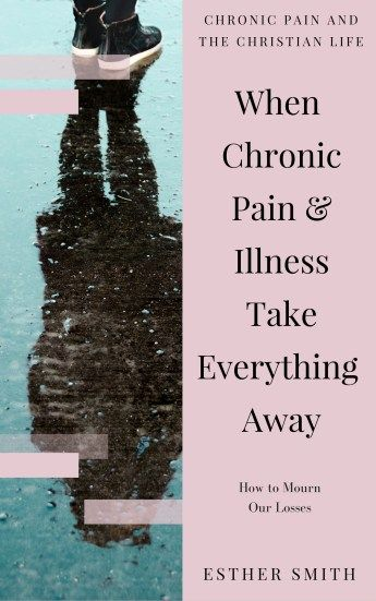 When Chronic Pain and Illness Take Everything Away: How to Mourn Our Losses. Available on Amazon.com