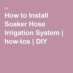 How to Install Soaker Hose Irrigation System | how-tos | DIY