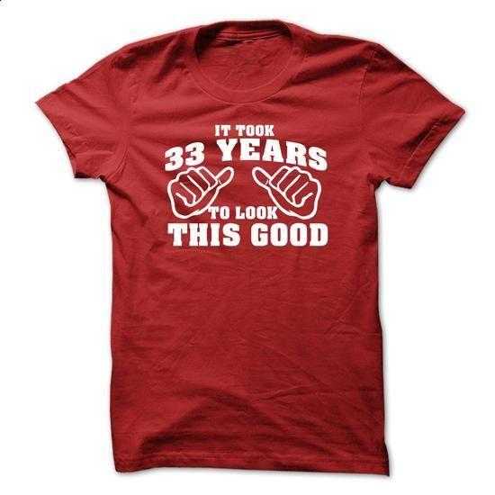 It Took 33 Years To Look This Good Tshirt - 33th Birthday Tshirt - custom…