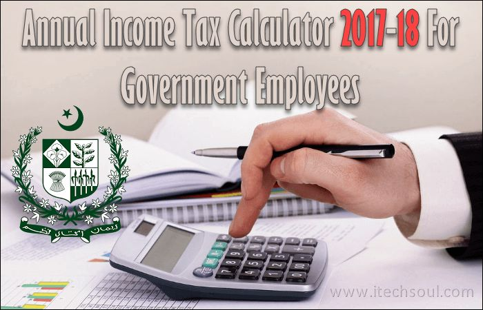 Annual Income Tax Calculator 2017-18 For Government Employees