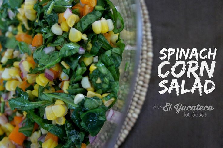 Spinach Corn Salad with El Yucateco Habanero Hot Sauce - Summer salad, a great side for enchiladas instead of rice!