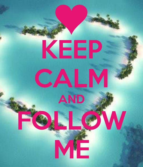 KEEP CALM AND FOLLOW ME I just started my account and would love to have more followers. Check out my account I have some nice boards. ♥♥♥♥