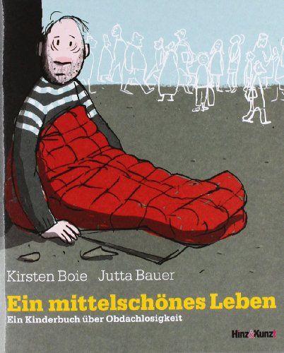 Ein mittelschönes Leben: Ein Kinderbuch über Obdachlosigkeit von Kirsten Boie http://www.amazon.de/dp/300026146X/ref=cm_sw_r_pi_dp_RfoWwb0GWH0YE