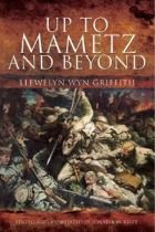 Llewelyn Wyn Griffith's 'UP TO MAMETZ' ranks as one of the classic texts of The Great War As the original title implied, the story finished at the ordeal of Mametz Wood in October 1916.  ISBN: 1848843534  PRICE: £12.50 - Postage: UK £2.99 (other destinations at cost) Paypal rwfmuseum1@btconnect.com
