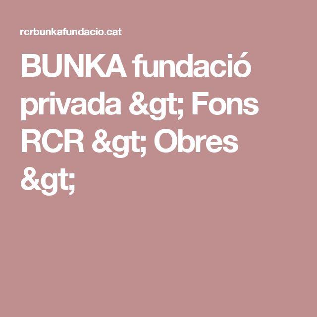BUNKA fundació privada > Fons RCR > Obres >