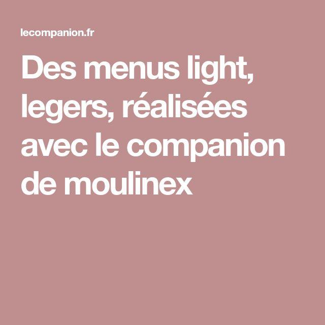 Des menus light, legers, réalisées avec le companion de moulinex