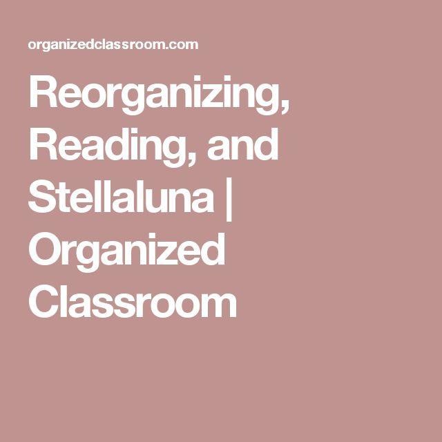 Reorganizing, Reading, and Stellaluna | Organized Classroom