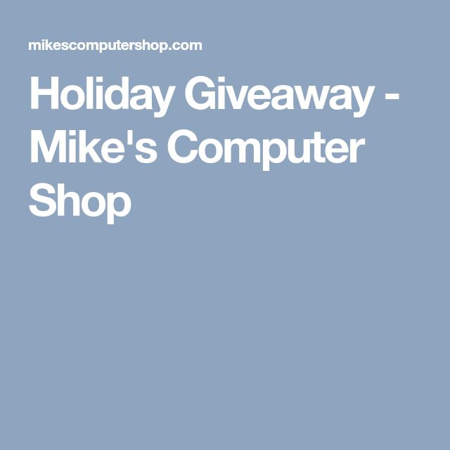 Holiday Giveaway - Mike's Computer Shop