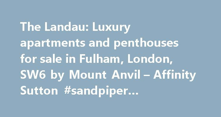 The Landau: Luxury apartments and penthouses for sale in Fulham, London, SW6 by Mount Anvil – Affinity Sutton #sandpiper #apartments http://apartment.nef2.com/the-landau-luxury-apartments-and-penthouses-for-sale-in-fulham-london-sw6-by-mount-anvil-affinity-sutton-sandpiper-apartments/  #london apartments for sale # The Landau Promotional Video The Landau Fulham, London SW6 The Landau is a prestigious residential development situated in Farm Lane, Fulham. Drawing on its rich heritage, the…