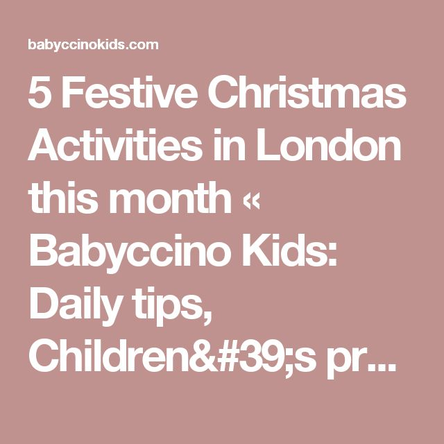 5 Festive Christmas Activities in London this month «  Babyccino Kids: Daily tips, Children's products, Craft ideas, Recipes & More