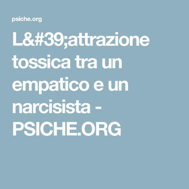 L'attrazione tossica tra un empatico e un narcisista - PSICHE.ORG