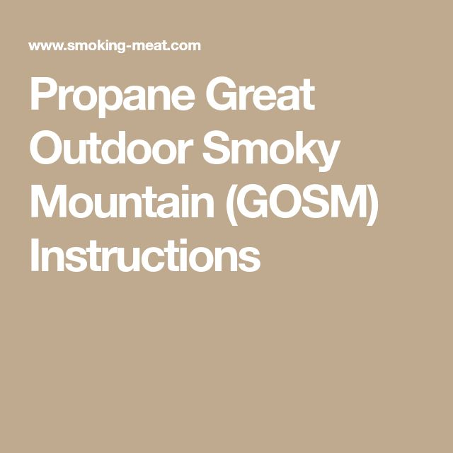 Propane Great Outdoor Smoky Mountain (GOSM) Instructions