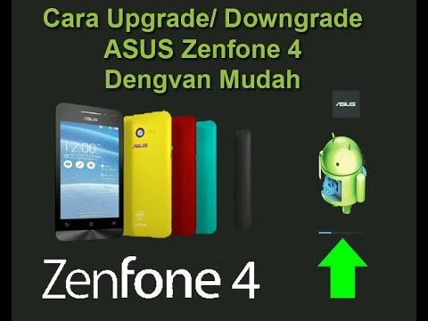 Tutorial Cara Upgrade dan Downgrade ASUS Zenfone 4 Terbaru