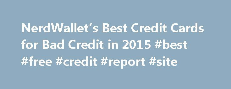 NerdWallet's Best Credit Cards for Bad Credit in 2015 #best #free #credit #report #site http://credit.remmont.com/nerdwallets-best-credit-cards-for-bad-credit-in-2015-best-free-credit-report-site/  #best credit reports # More from the nerds NerdWallet Many of the credit card offers that appear on this site Read More...The post NerdWallet's Best Credit Cards for Bad Credit in 2015 #best #free #credit #report #site appeared first on Credit.